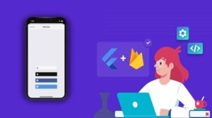 Job ready Flutter complete course with Firebase and Dart Master the art of building cross-platform application using Flutter and Firebase | Android & IOS & Web
